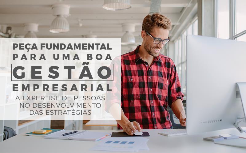 Peça Fundamental Para Uma Boa Gestão Empresarial – A Expertise De Pessoas No Desenvolvimento