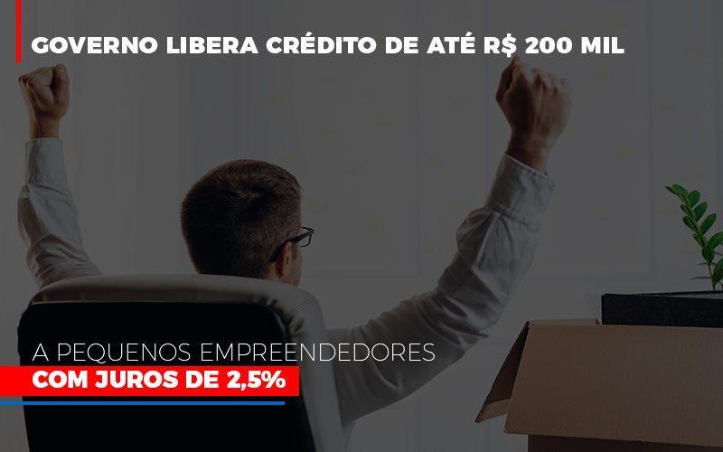 Governo Libera Crédito De Até R$ 200 Mil A Pequenos Empreendedores Com Juros De 2,5%